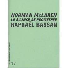 Cahier n° 17: Norman McLaren: Le silence de Prométhée