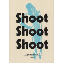 Shoot Shoot Shoot : The First Decade of the London Film-Makers' Co-operative 1966-76