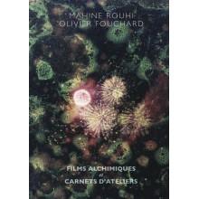 Mahine Rouhi et Olivier Fouchard - Films alchimiques et carnets d'ateliers