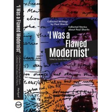 I Was a Flawed Modernist : Collected Writings by Paul Sharits, Collected Stories about Paul Sharits