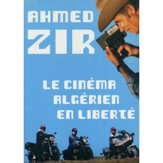 Ahmed Zir, le cinéma algérien en liberté