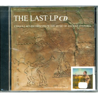 Michael Snow - The Last LP: Unique Last Recordings Of The Music Of Ancient Cultures