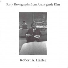 Forty Photographs From Avant-garde Film : Photographs by Robert A. Haller